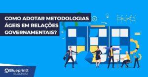 Metodologias ágeis em Relações Governamentais