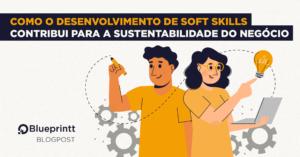 Blog_Como-o-desenvolvimento-de-soft-skills-contribui-para-a-sustentabilidade-do-negocio